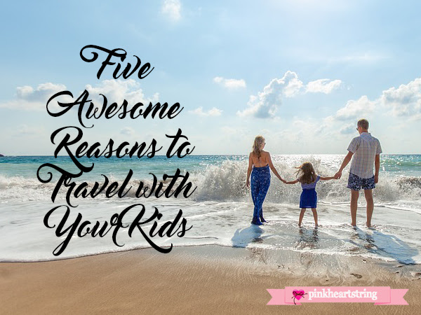 Five Awesome Reasons to Travel with Your Kids