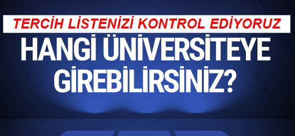 Üniversite Tercih Listenizi Kontrol Ediyoruz