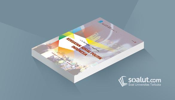 Soal Ujian Ut Ilmu Pemerintahan Ipem4437 Kekuatan Sosial Politik Indonesia Beserta Kunci Jawaban Soalut Com