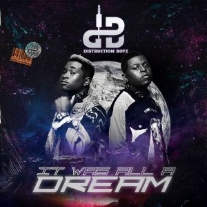 Distruction Boyz – It Was All A Dream