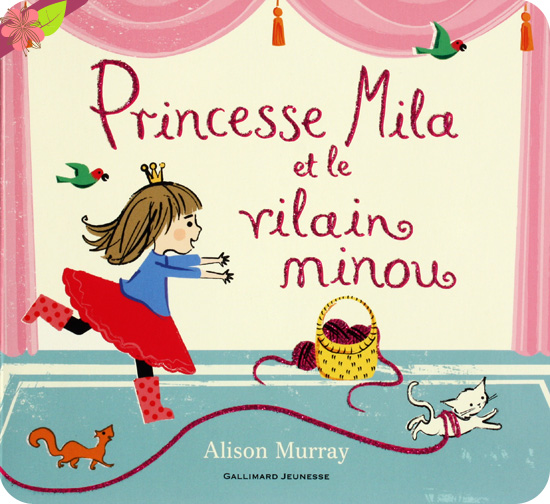 Princesse Mila et le vilain minou d'Alison Murray - Gallimard Jeunesse