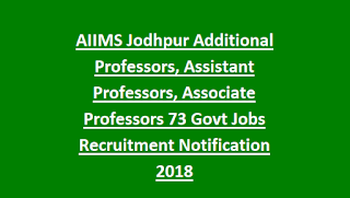 AIIMS Jodhpur Additional Professors, Assistant Professors, Associate Professors 73 Govt Jobs Recruitment Notification 2018