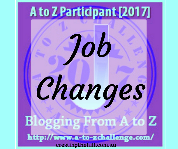 The A-Z Challenge ~ Why Midlife's Fabulous ~ Job Changes