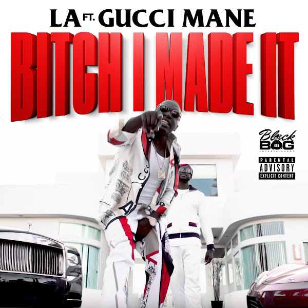 LA - Bitch I Made It (feat. Gucci Mane) - Single Cover