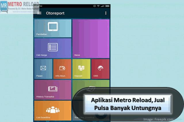 Aplikasi Metro Reload Jual Pulsa Banyak Untungnya