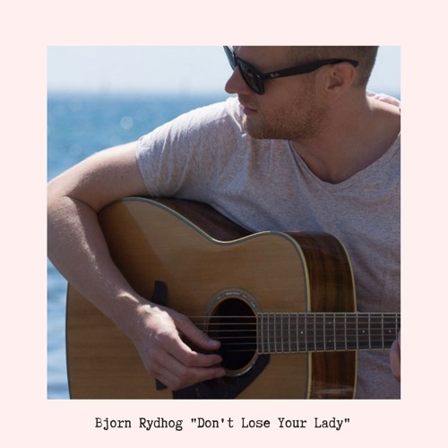 Bjorn Rydhog Drops New Single 'Don't Lose Your Lady'