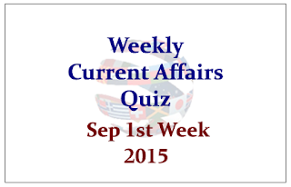 Weekly Current Affairs Quiz- September 1st Week 2015