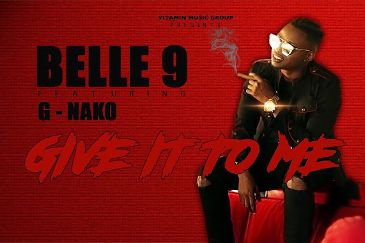 Belle 9 Ft G-Nako - Give It To Me |Download Mp3