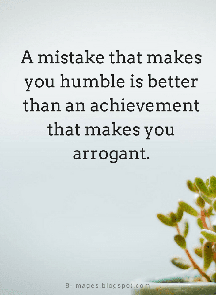 Quotes A Mistake That Makes You Humble Is Better Than An Achievement