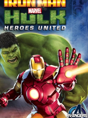Iron Man & Hulk: Heroes United - Iron Man & Hulk: Heroes United 2013