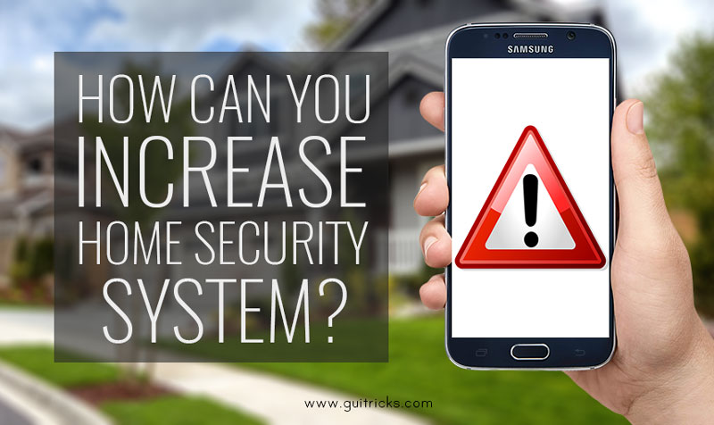 How Can You Increase Home Security Systems?