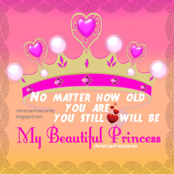 No Matter How Old You Are You Still Be My Beautiful Princess Free