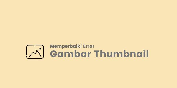Solusi Mengatasi Gambar Thumbnail Blogger Tidak Muncul