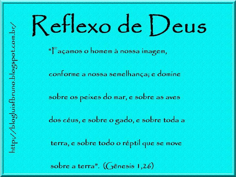 Façamos O Homem: Blog Luís Fernando Bruno: Reflexo De Deus