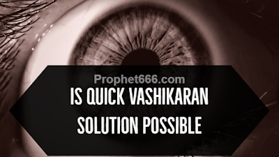 Is Instant Vashikaran Solution Possible