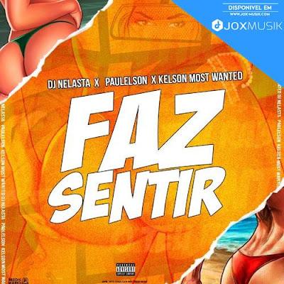 Dj Nelasta feat Paulelson & Kelson Most Wanted - Faz Sentir