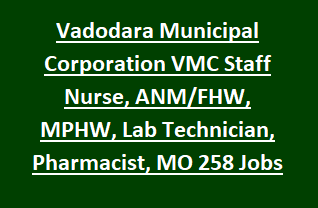 Vadodara Municipal Corporation VMC Staff Nurse, ANM FHW, MPHW, Lab Technician, Pharmacist, Medical Officer 258 Govt Jobs