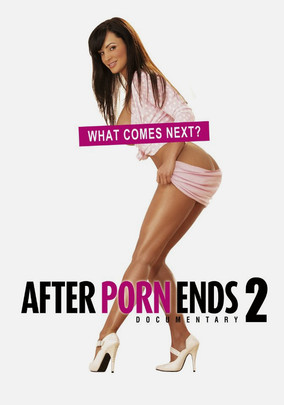 After Porn Ends 2 Was Finally Released This Week This Sequel Is A Continuation Of The Previous Documentary On Life After The Porn Industry