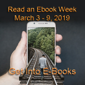 Man walks on train tracks into the picture of train tracks on a cell phone, text reads Read an Ebook Week - March 3-9, 2019 - Get Into E-Books