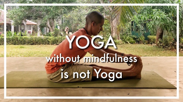 Yoga without mindfulness is not yoga