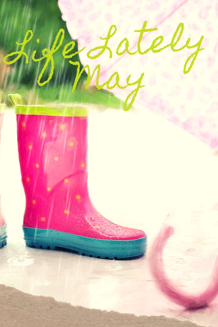 Life Lately | May