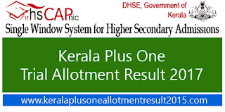 Kerala Plus One Online Registration 2017, Check kerala +1 trial allotment 2017, hscap +1 trial allotment result, 2017 Kerala DHSE allotment results 2017, kerala HSCAP higher secondary plus one allotment 2017 trial, ekajalakam +1 trial allotment result 2017