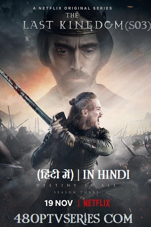 Watch Online Free Download Full Hindi Dubbed TV Series The Last Kingdom Season 3 Full Hindi Dual Audio Download 720p 480p