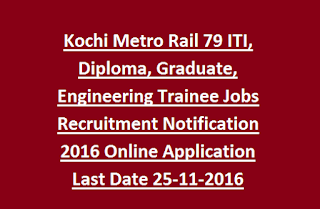 Kochi Metro Rail 79 ITI, Diploma, Graduate, Engineering Trainee Jobs Recruitment Notification 2016 Online Application Last Date 25-11-2016
