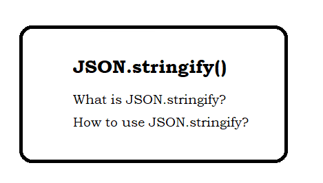 JSON.stringify - What is JSON.stringify? and how to use?