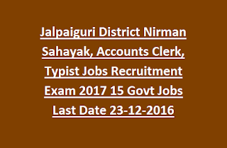 Jalpaiguri District DPRDO Nirman Sahayak, Accounts Clerk, Clerk cum Typist Jobs Recruitment Exam 2017 15 Govt Jobs Last Date 23-12-2016