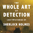 "Review of ""The Whole Art of Detection: Lost Mysteries of Sherlock Holmes"" by Lyndsay Faye"