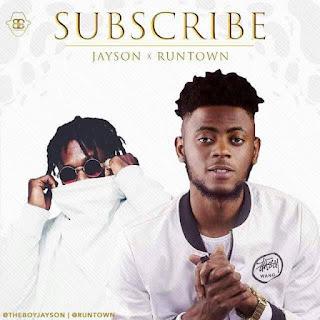 Jayson x Runtown – Subscribe (Prod. Princeton)