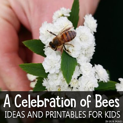 A Celebration of Bees- Ideas and Printables for Kids // In Our Pond