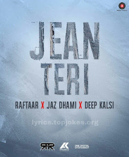 Jean Teri Lyrics: A latest punjabi song in the voice of Jaz Dhami ft.  Raftaar which is composed by Deep Kalsi.   Song Details Song Title: Jean Teri Singer: Jaz Dhami  Rap: Raftaar Music: Deep Kalsi Music Label: Zee Music Company