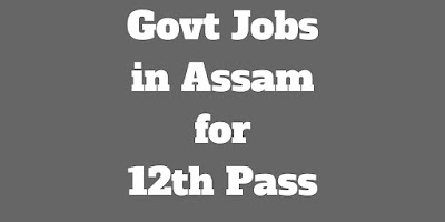 Latest Govt Jobs in Assam for 12th Pass