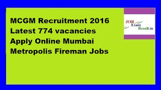 MCGM Recruitment 2016 Latest 774 vacancies Apply Online Mumbai Metropolis Fireman Jobs