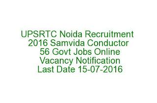 UPSRTC Noida Recruitment 2016 Samvida Conductor 56 Govt Jobs Online Vacancy Notification Last Date 15-07-2016