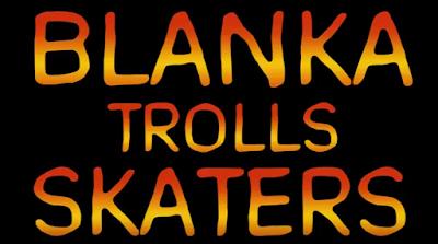 Blanka trolls skaters