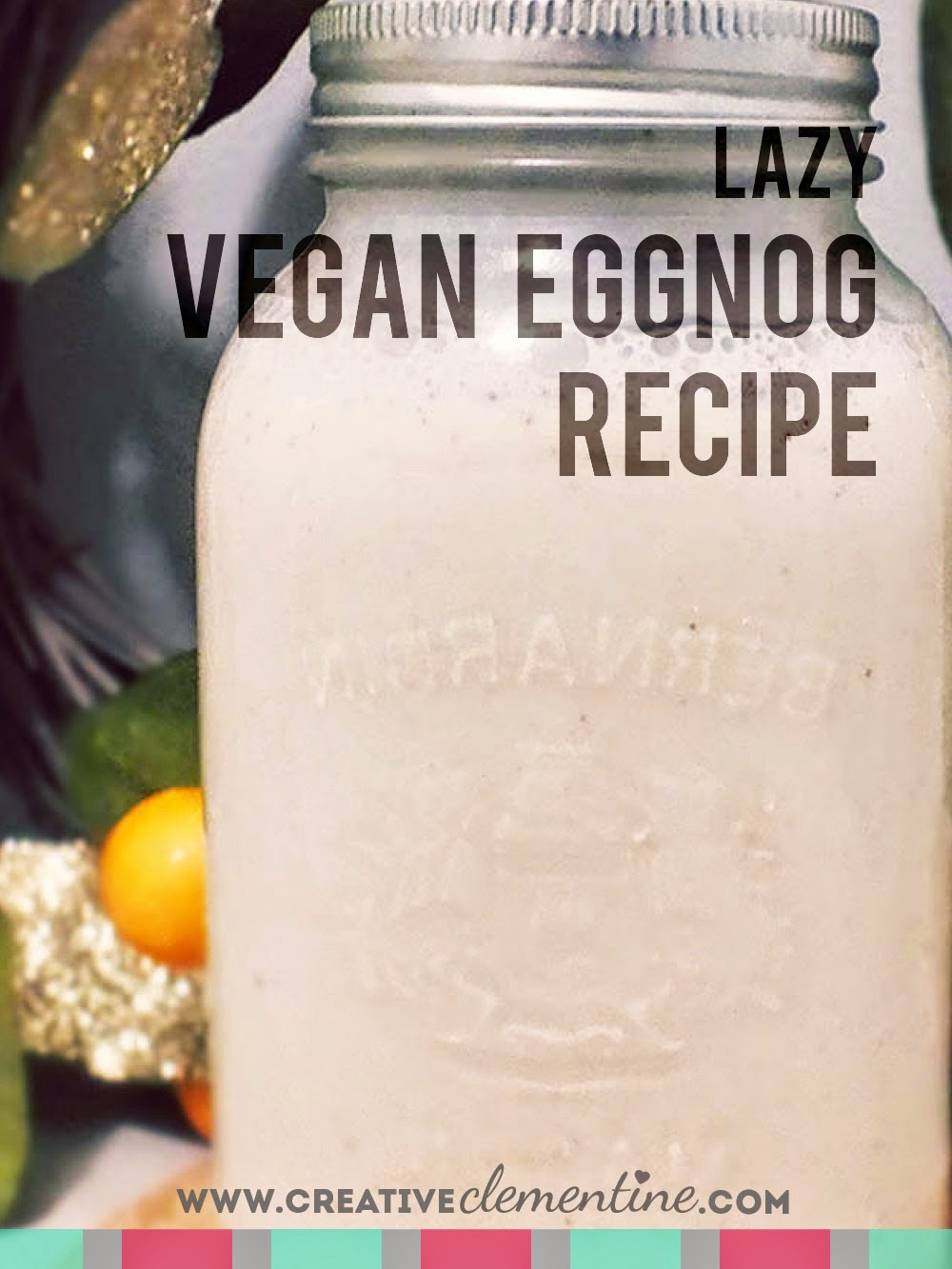 Simple (lazy) Vegan Eggnog recipe via creativeclementine.com