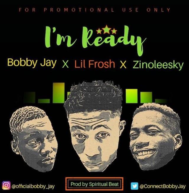 [Music] Bobby Jay Ft. Zinoleesky x Lil Frosh – Ready