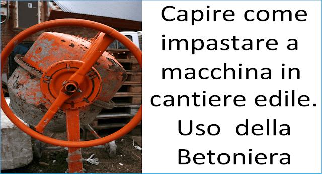 Come impastare a macchina in cantiere: uso della betoniera