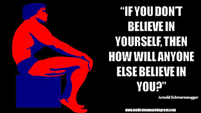 "Featured in the article Arnold Schwarzenegger Inspirational Quotes From Motivational Autobiography that include the best motivational quotes from Arnold: ""If you don't believe in yourself, then how will anyone else believe in you"""