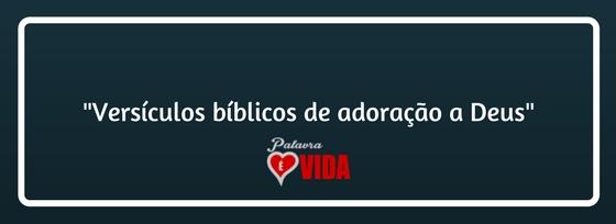 Versículos bíblicos de adoração a Deus