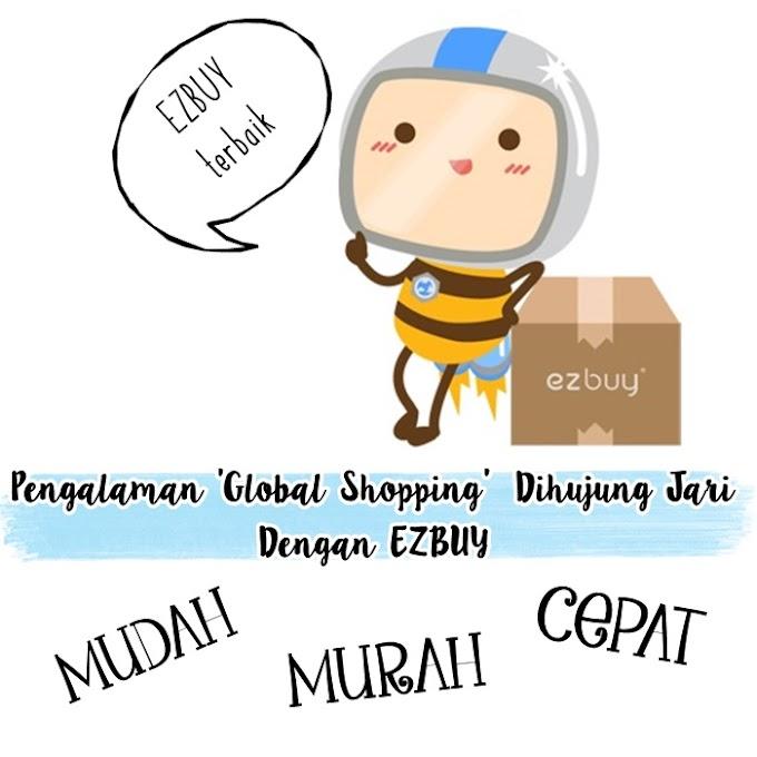 Pengalaman 'Global Shopping' Hanya Dihujung Jari Dengan EZbuy Malaysia
