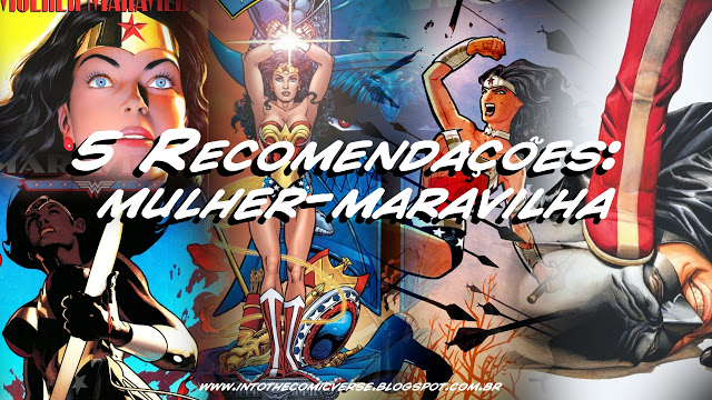 http://intothecomicverse.blogspot.com.br/2016/01/5-recomendacoes-mulher-maravilha.html