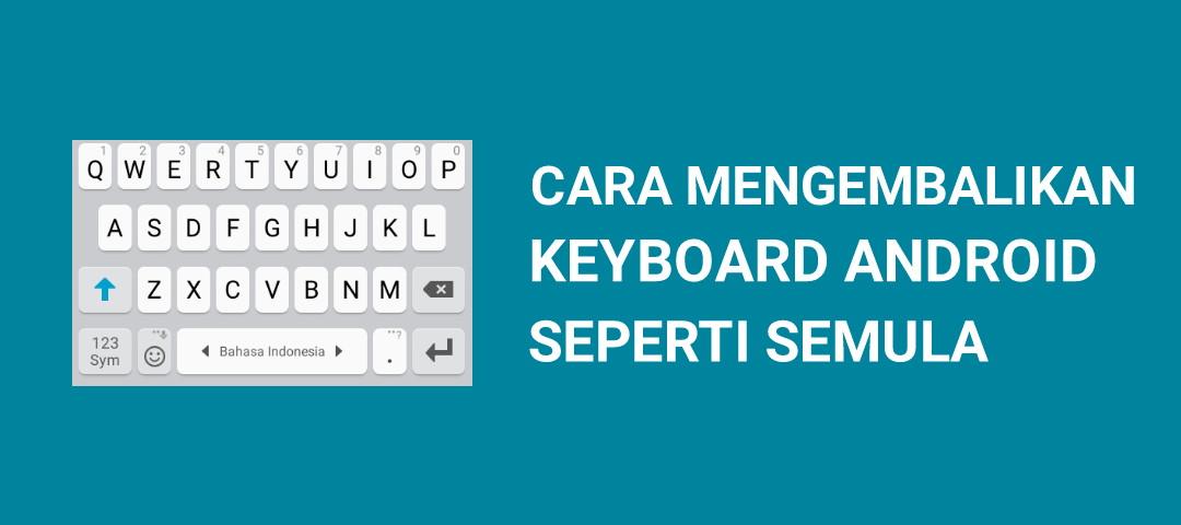 Cara Termudah Mengembalikan Keyboard Android Seperti Semula