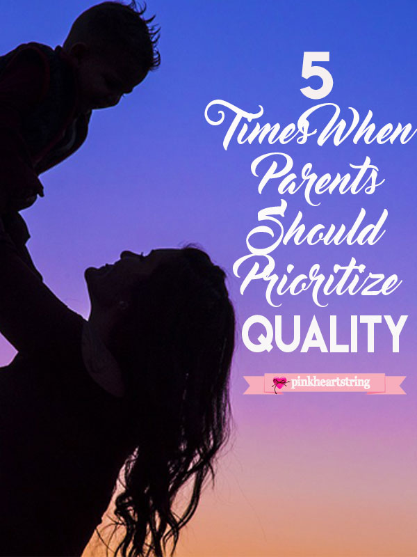Five Times When Parents Should Prioritize Quality