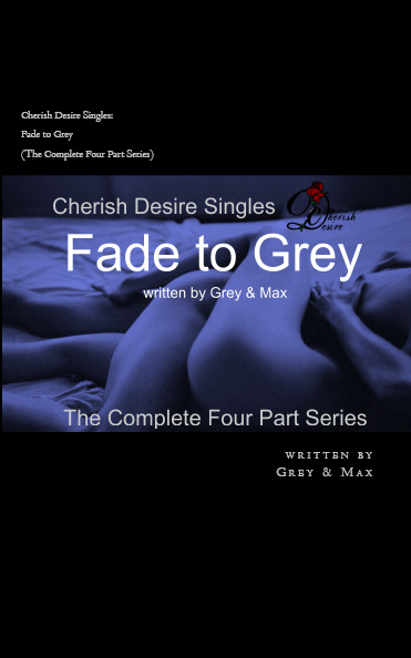 Cherish Desire Singles: Fade To Grey (The Complete Four Part Series), Grey, Max D, erotica, Print Edition