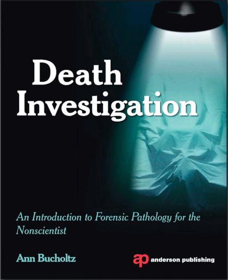 Death Investigation, An Introduction to Forensic Pathology [PDF]- Bucholtz, Ann L