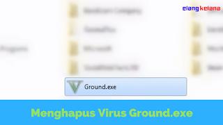 Cara Menghapus Virus Ground.exe Terbaru WORK